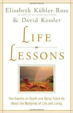 Life Lessons: Two Experts on Death and Dying Teach Us About the Mysteries of Life and Living: Elisabeth Kubler-Ross, David Kessler: 9780684870755: Amazon.com: Books