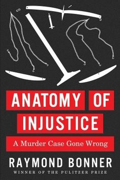 The NYTimes review: http://www.nytimes.com/2012/03/18/books/review/anatomy-of-injustice-by-raymond-bonner.html?ref=todayspaper