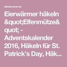 """Eierwärmer häkeln """"Elfenmütze"""" - Adventskalender 2016, Häkeln für St. Patrick's Day, Häkeln für Weihnachten - Ribbelmonster"""