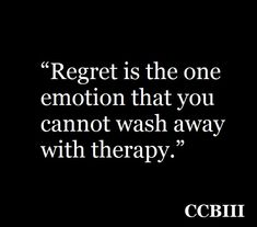 Quote. Regrets, Therapy, Cards Against Humanity, Quotes, Quotations, Qoutes, Counseling, Quote, A Quotes