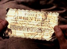 I want my golden ticket Mr. Wonka!