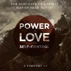 """""""For God hath not given us the spirit of fear; but of power, and of love, and of a sound mind."""" 2 Timothy 1:7 KJV http://bible.com/1/2ti.1.7.kjv"""