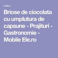 Briose de ciocolata cu umplutura de capsune - Prajituri - Gastronomie - Mobile Ele.ro
