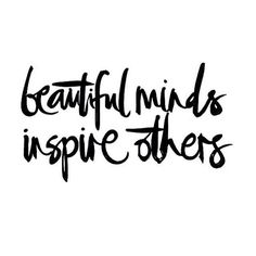"""""""Beautiful minds inspire others."""" Go out into the world and speak life into each other. Blessings to you..."""