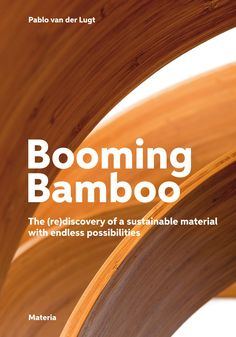 Booming Bamboo, written by Dr Pablo van der Lugt and published by Materia, explores the most innovative applications for bamboo.