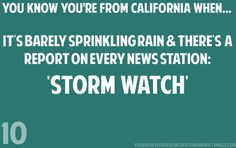 It always made me laugh when the news stations would freak out when it rained