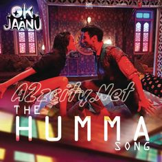 The Humma Song (From OK Jaanu) | A2zcity.Net