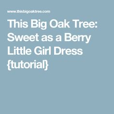 This Big Oak Tree: Sweet as a Berry Little Girl Dress {tutorial}