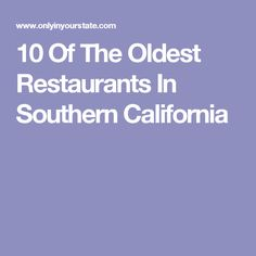 10 Of The Oldest Restaurants In Southern California