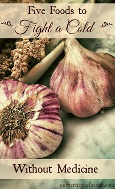 These five foods can help you fight a cold naturally without medicine   ourheritageofhealth.com