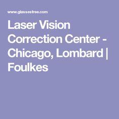 Laser Vision Correction Center - Chicago, Lombard | Foulkes