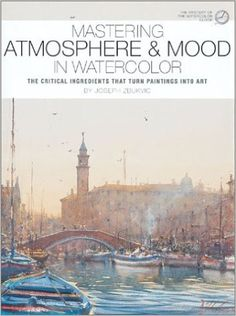 Mastering Atmosphere & Mood in Watercolor: The Critical Ingredients That Turn Paintings Into Art: Joseph Zbukvic, Robert A. Wade: 0035313322723: Amazon.com: Books
