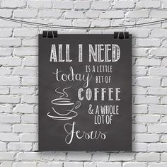 "INSTANT DOWNLOAD // All I need today is a little bit of coffee and a whole lot of Jesus  // 8"" x 10"" // Chalkboard // Christian // Bible"