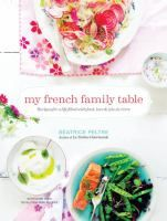 My French family table : recipes for a life filled with food, love, and joie de vivre
