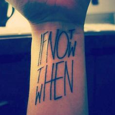 If Not Now, Then When. #tattoo #qoutes