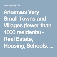 Arkansas Very Small Towns and Villages (fewer than 1000 residents) - Real Estate, Housing, Schools, Residents, Crime, Pollution, Demographics and More