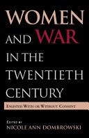 Women and war in twentieth century : enlisted with or without Consent / edited by Nicole Ann Dombrowski Publicación	 New York, NY ; Abingdon, Oxon : Routledge, 2011