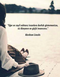 Eğer en zayıf noktanız insanlara dostluk göstermenizse, siz dünyanın en güçlü insanısınız.  - Abraham Lincoln  #sözler #anlamlısözler #güzelsözler #manalısözler #özlüsözler #alıntı #alıntılar #alıntıdır #alıntısözler