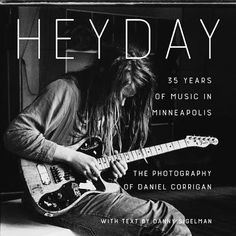 Heyday: 35 Years of Music in Minneapolis (Daniel Corrigan)