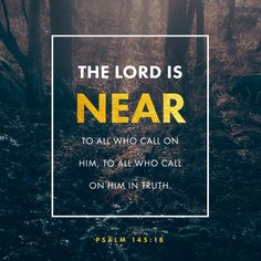 """""""The Lord is near to everyone who sincerely calls to him for help. He listens to his followers and does what they want. He answers their prayers and saves them."""" Psalms 145:18-19 ERV http://bible.com/406/psa.145.18-19.erv"""