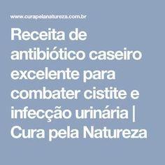 Receita de antibiótico caseiro excelente para combater cistite e infecção urinária | Cura pela Natureza