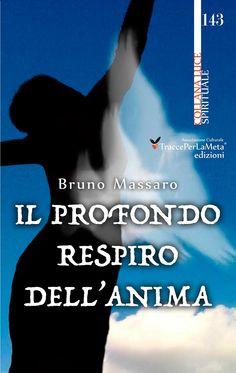"""""""Il Profondo Respiro dell'Anima"""" di Bruno Massaro, un'opera che rappresenta un percorso di ricerca della Consapevolezza. Curatore: Ilaria Celestini."""