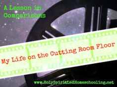 My Life on the Cutting Room Floor: A Lesson in Comparisons