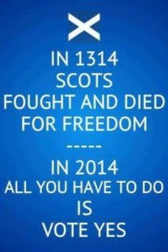 In Scots fought and died for freedom. In all you have to do is vote YES! Glasgow, Edinburgh, Scottish Accent, Scottish Independence, Men In Kilts, My Heritage, Scotland Travel, British Isles, Words