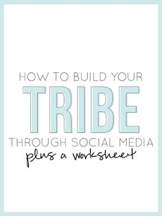 How To Build Your Tribe Through Social Media PLUS a Worksheet