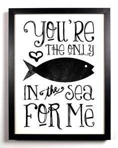 You're The Only Fish In The Sea For Me Typography by StayGoldMedia, $9.99