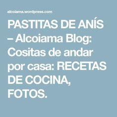 PASTITAS DE ANÍS – Alcoiama Blog: Cositas de andar por casa: RECETAS DE COCINA, FOTOS.
