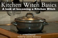 Kitchen Witch Basics: A look at becoming a Kitchen Witch A FREE webinar to help you discover your path and Kitchen Witchery.