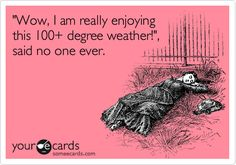 Excluding my boss, who goes running during our lunch hour when it's blazing outside, and claims to love it..