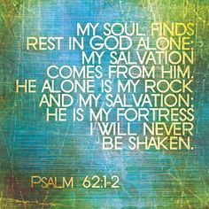 "Psalm 62:1-2:  ""I wait quietly before God, for my salvation comes from Him.  He alone is my rock and my salvation, my fortress where I will never be shaken"". (NLT)     Sitting quietly for a few minutes this morning thinking about all the unrest in different countries in our World, and also here in the UK.   Lord - let us all pray for peace.  (Helen)"