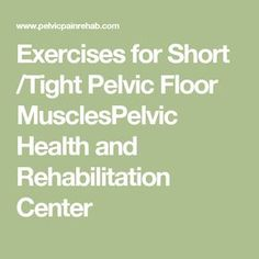 Exercises for Short /Tight Pelvic Floor MusclesPelvic Health and Rehabilitation Center