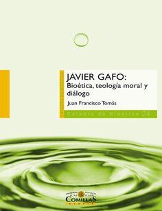 Javier Gafo : bioética, teología moral y diálogo / Juan Francisco Tomás PublicaciónMadrid : Universidad Pontificia Comillas, 2014