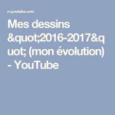 "Mes dessins  ""2016-2017"" (mon évolution) - YouTube"