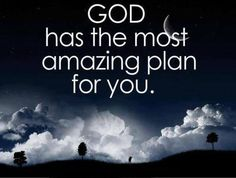 @ God has the most amazing plan for you.  Based on Jeremiah 29:11, one of my favorite verses.