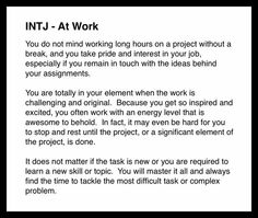 INTJ - At Work. This is true, but on the flip side, if the work isn't challenging or I'm not learning something, I become bored and uninterested. Intj Personality, Myers Briggs Personality Types, Intj And Infj, Infj Type, Intj Humor, Intj Women, Mbti, Enfj, Get To Know Me