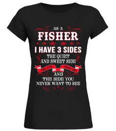as a Fisher i have 3 sides sweet side funny crazy