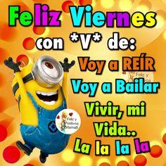 Feliz Viernes con *V* de: Voy a Reír, Voy a Bailar, Vivir, mi Vida... la la la…