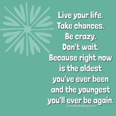Take chances, live life to the fullest, and always make happy! Make Happy, Live Your Life, Live For Yourself, Thoughts, Ideas