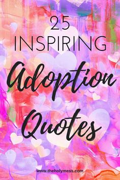25 Inspiring Adoption Quotes|The Holy Mess|Adoption|Quotes|Foster Care|Parenting|Moms