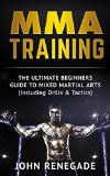 Free Kindle Book -   MMA Training: The Ultimate Beginners Guide To Mixed Martial Arts (Including Drills & Tactics) (MMA, Martial Arts, Self Defense, BJJ)