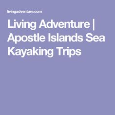 Living Adventure | Apostle Islands Sea Kayaking Trips