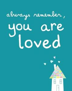 you are loved....