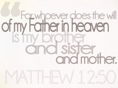 """Jesus said, """"For whoever does the will of my Father in heaven is my brother, and sister and mother. Christian Wife, Christian Quotes, Bible News, Jesus Quotes, Christian Inspiration, Heavenly Father, Family Quotes, Gods Love, Quotations"""