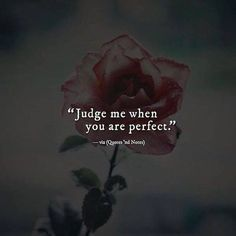 quotesndnotes: Judge me when you are perfect. True Quotes, Great Quotes, Words Quotes, Wise Words, Motivational Quotes, Inspirational Quotes, Sayings, Qoutes, You Are Perfect Quotes