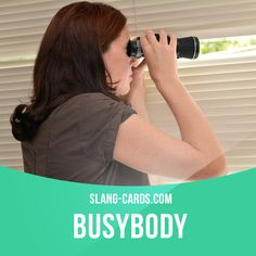 """""""Busybody"""" means a person who is too interested in the lives of others. Example: Martha is always looking out her window to see what the neighbors are doing - what a busybody! #slang #englishslang #saying #sayings #phrase #phrases #expression #expressions #english #englishlanguage #learnenglish #studyenglish #language #vocabulary #dictionary #efl #esl #tesl #tefl #toefl #ielts #toeic #englishlearning #vocab #busybody #curious"""