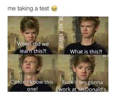 The Maze Runner Funny F*ck exams Books Funny School Memes, Stupid Funny Memes, School Humor, Funny Relatable Memes, Funny Texts, Funny Stuff, The Maze Runner, Maze Runner Funny, Maze Runner Thomas